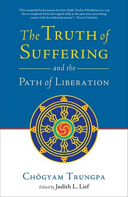 The Truth of Suffering and the Path of Liberation - Trungpa, Chogyam, and Lief, Judith L (Editor)