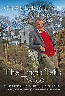 The Truth Tells Twice: The Life of a Buchan Farm - Allan, Charlie