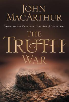 The Truth War: Fighting for Certainty in an Age of Deception - MacArthur, John F