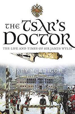 The Tsar's Doctor: The Life and Times of Sir James Wylie - McGrigor, Mary