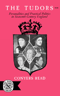 The Tudors: Personalities and Practical Politics in Sixteenth Century England - Read, Conyers