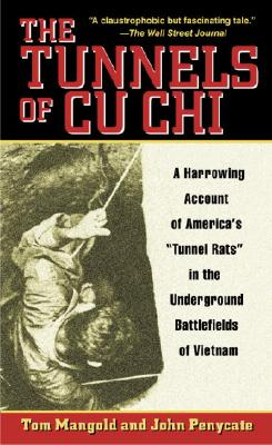The Tunnels of Cu Chi: A Harrowing Account of America's Tunnel Rats in the Underground Battlefields of Vietnam - Mangold, Tom