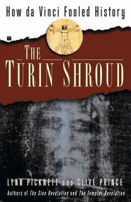 The Turin Shroud: How Da Vinci Fooled History - Picknett, Lynn
