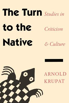 The Turn to the Native: Studies in Criticism and Culture - Krupat, Arnold