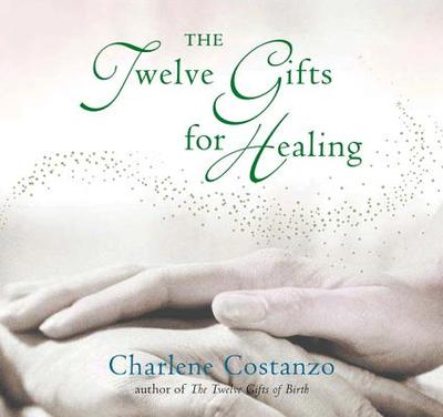 The Twelve Gifts for Healing - Costanzo, Charlene