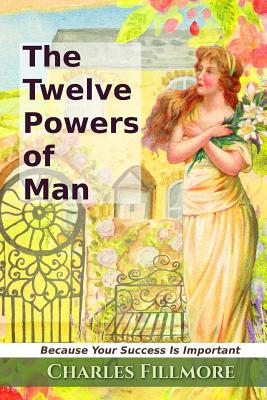 The Twelve Powers of Man - Fillmore, Charles