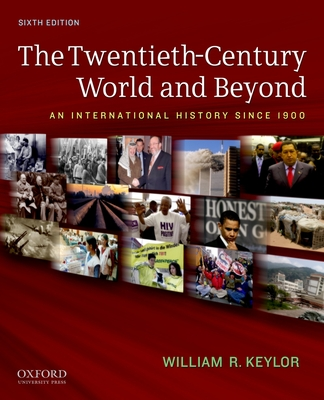 The Twentieth-Century World and Beyond: An International History Since 1900 - Keylor, William R