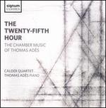 The Twenty-Fifth Hour: The Chamber Music of Thomas Ad�s