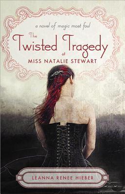 The Twisted Tragedy of Miss Natalie Stewart - Hieber, Leanna Renee