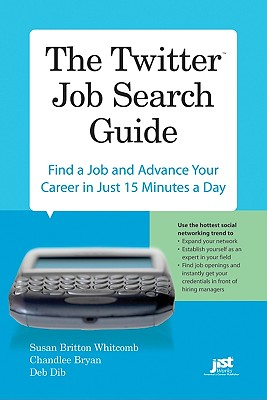 The Twitter Job Search Guide: Find a Job and Advance Your Career in Just 15 Minutes a Day - Whitcomb, Susan Britton, and Bryan, Chandlee, and Dib, Deb