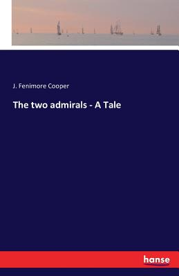 The two admirals - A Tale - Fenimore Cooper, J