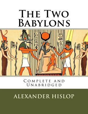 The Two Babylons - Hislop, Alexander