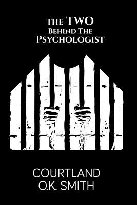 The Two Behind the Psychologist - Smith, Courtland O K