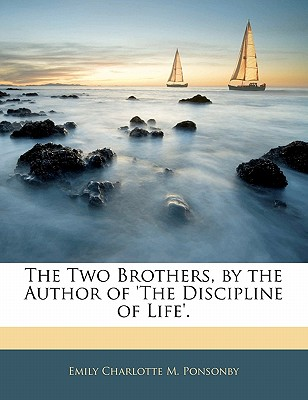 The Two Brothers, by the Author of 'The Discipline of Life'. - Ponsonby, Emily Charlotte Mary, Lady