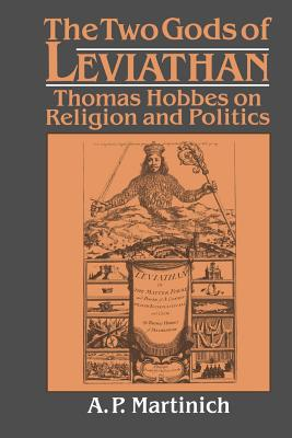 The Two Gods of Leviathan: Thomas Hobbes on Religion and Politics - Martinich, Aloysius