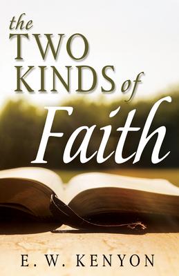 The Two Kinds of Faith - Kenyon, E W
