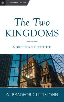 The Two Kingdoms: A Guide for the Perplexed - Littlejohn, Dr W Bradford