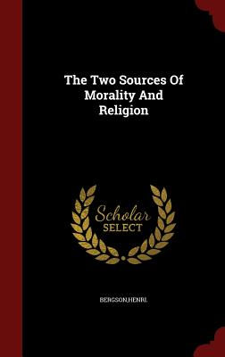 The Two Sources of Morality and Religion - Bergson, Henri