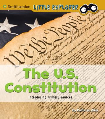 The U.S. Constitution: Introducing Primary Sources - Clay, Kathryn