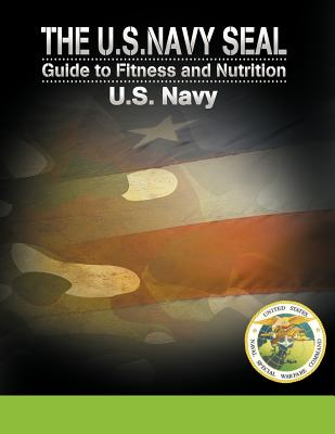 The U.S. Navy Seal Guide to Fitness and Nutrition - U S Navy (Editor)