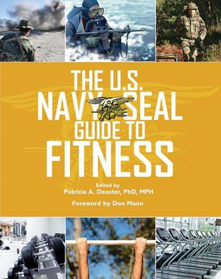 The U.S. Navy Seal Guide to Fitness - Deuster, Patricia A, PH.D. (Editor), and Mann, Don (Foreword by)