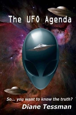 The UFO Agenda: So... You Want to Know the Truth? - Tessman, Diane