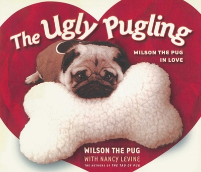 The Ugly Pugling: Wilson the Pug in Love - Levine, Nancy