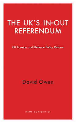 The UK's In-Out Referendum: EU Foreign and Defence Policy Reform - Owen, David