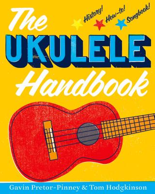 The Ukulele Handbook - Pretor-Pinney, Gavin, and Hodgkinson, Tom