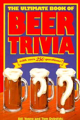 The Ultimate Book of Beer Trivia - Yenne, Bill, and Debolski, Tom