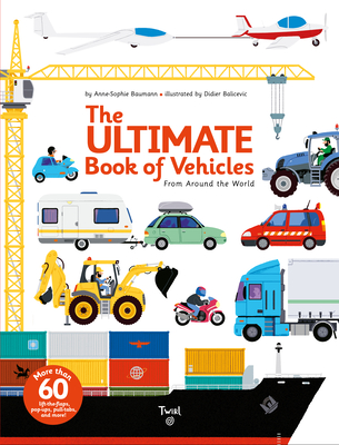 The Ultimate Book of Vehicles: From Around the World - Baumann, Anne-Sophie (Creator)