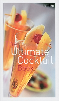 The Ultimate Cocktail Book - Reavell, Bill, and Mersh, Neil