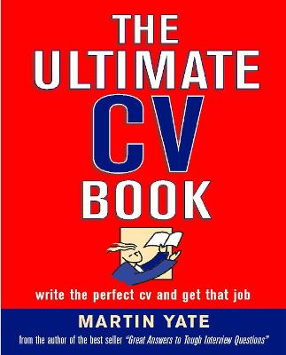 The Ultimate CV Book: Write the Perfect CV and Get That Job - Yate, Martin John