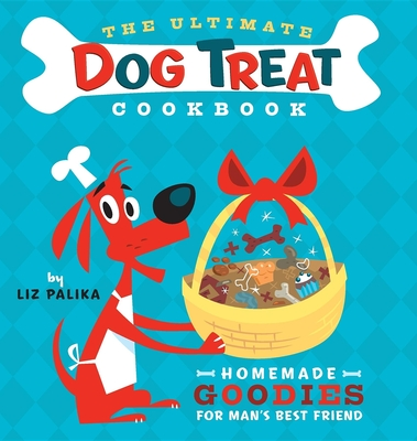 The Ultimate Dog Treat Cookbook: Homemade Goodies for Man's Best Friend - Palika, Liz