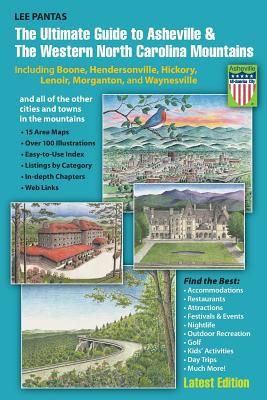 The Ultimate Guide to Asheville & the Western North Carolina Mountains: Including Boone, Hendersonville, Hickory, Lenoir, Morganton and Waynesville - Pantas, Lee James, and Boyer, Rick (Foreword by)