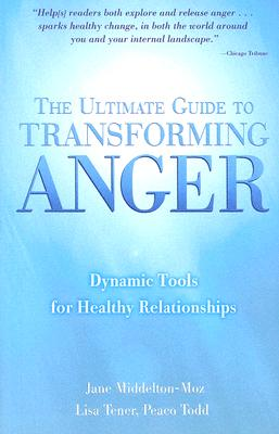The Ultimate Guide to Transforming Anger: Dynamic Tools for Healthy Relationships - Middelton-Moz, Jane, and Tener, Lisa, and Todd, Peaco