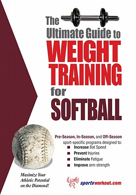 The Ultimate Guide to Weight Training for Softball - Price, Robert G