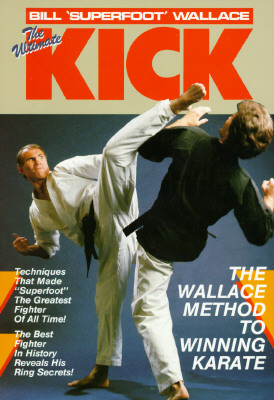 The Ultimate Kick: The Wallace Method of Winning Karate - Wallace, Bill