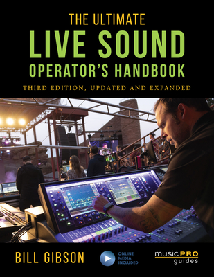 The Ultimate Live Sound Operator's Handbook - Gibson, Bill