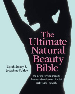 The Ultimate Natural Beauty Bible: The award-winning products, home-maderecipes and tips that really work - naturally - Stacey, Sarah, and Fairley, Josephine