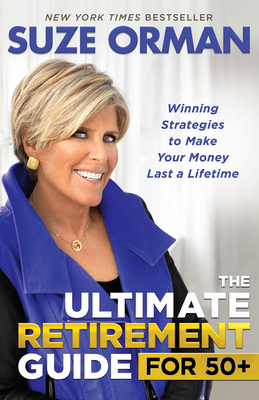 The Ultimate Retirement Guide for 50+: Winning Strategies to Make Your Money Last a Lifetime - Orman, Suze