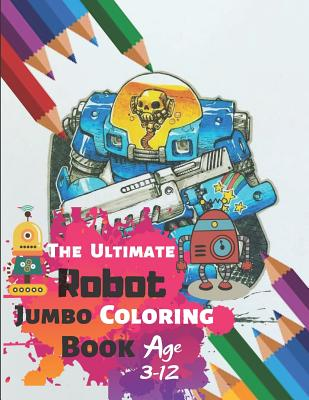"""The Ultimate Robot Jumbo Coloring Book Age 3-12: ROBOT COLORING BOOK For Boys and Kids Coloring Books Boys, Girls, and Everyone With 33 High-quality Illustration """"8.5 x 11"""" Inch With 65 pages and High-Quality matte finished Super Cover - Potter Press"""