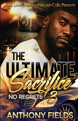 The Ultimate Sacrifice 3: No Regrets - Fields, Anthony