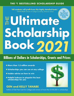 The Ultimate Scholarship Book 2021: Billions of Dollars in Scholarships, Grants and Prizes - Tanabe, Gen, and Tanabe, Kelly