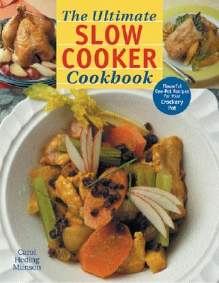 The Ultimate Slow Cooker Cookbook: Flavorful One-Pot Recipes for Your Crockery Pot - Munson, Carol Heding
