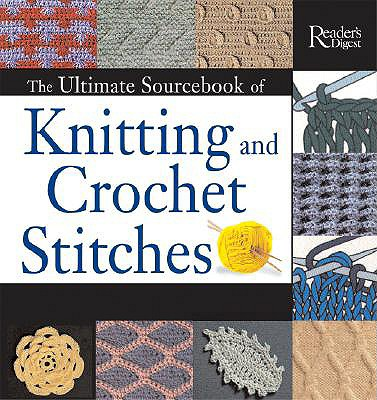 The Ultimate Sourcebook of Knitting and Crochet Stitches: Over 900 Great Stitches Detailed for Needlecrafters of Every Level - Reader's Digest (Creator)