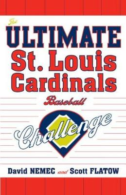 The Ultimate St. Louis Cardinals Baseball Challenge - Nemec, David, and Flatow, Scott