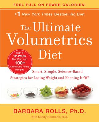 The Ultimate Volumetrics Diet: Smart, Simple, Science-Based Strategies for Losing Weight and Keeping It Off - Rolls, Barbara, Ph.D., and Fink, Ben (Photographer), and Hermann, Mindy, R.D.