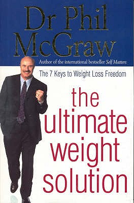 The Ultimate Weight Solution: The 7 Keys to Weight Loss Freedom - McGraw, Phillip, Dr.