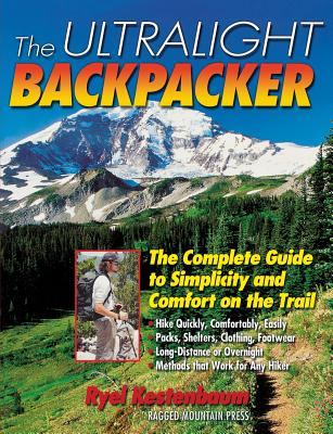 The Ultralight Backpacker: The Complete Guide to Simplicity and Comfort on the Trail - Kestenbaum, Ryel